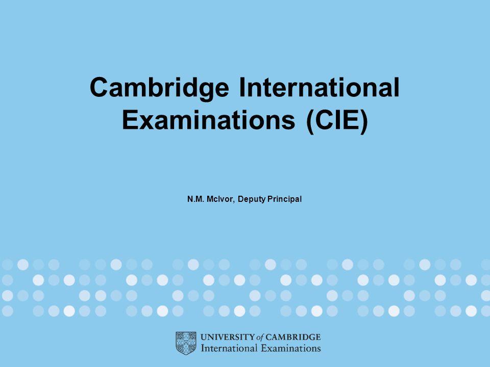 Cambridge International Examinations (CIE) N.M. McIvor, Deputy Principal