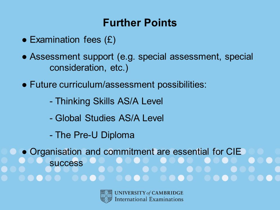 Further Points ● Examination fees (£) ● Assessment support (e.g.