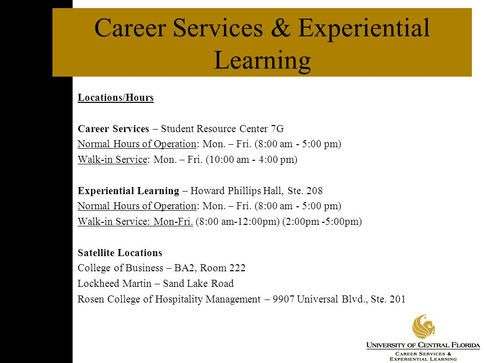 Career Services & Experiential Learning Locations/Hours Career Services – Student Resource Center 7G Normal Hours of Operation: Mon.