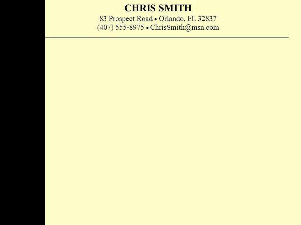 CHRIS SMITH 83 Prospect Road  Orlando, FL 32837 (407) 555-8975  ChrisSmith@msn.com