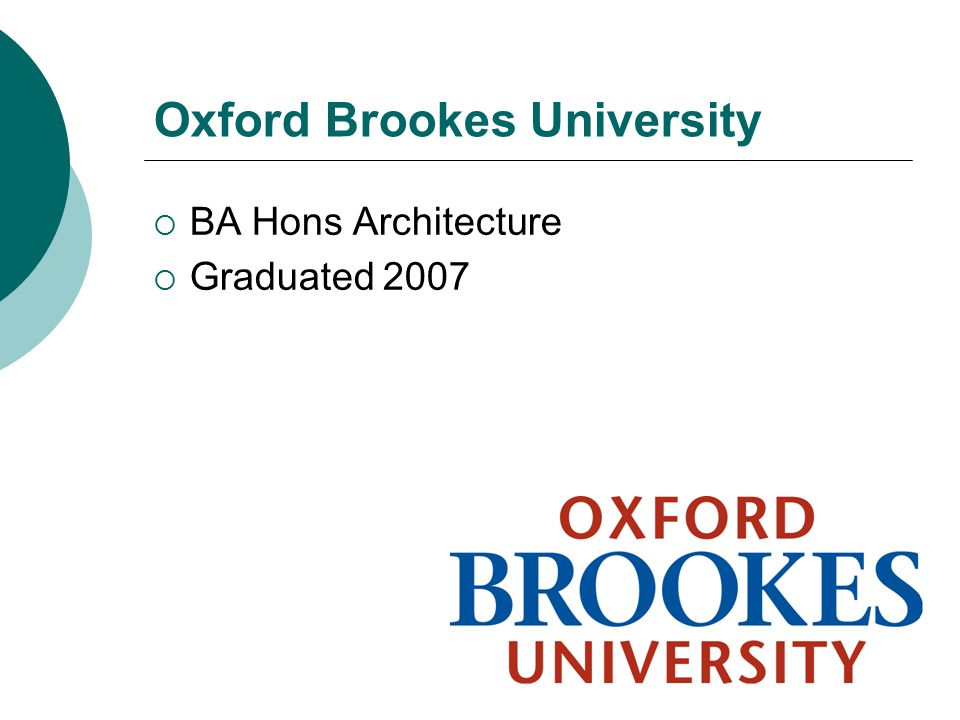 Oxford Brookes University  BA Hons Architecture  Graduated 2007