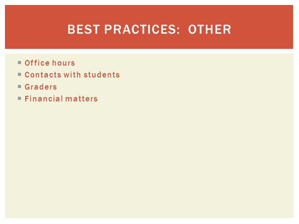  Office hours  Contacts with students  Graders  Financial matters BEST PRACTICES: OTHER