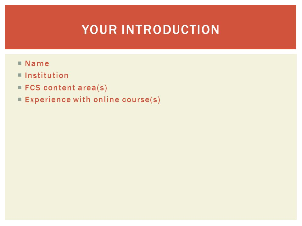  Name  Institution  FCS content area(s)  Experience with online course(s) YOUR INTRODUCTION