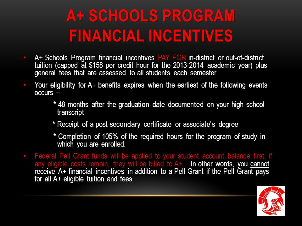 A+ SCHOOLS PROGRAM FINANCIAL INCENTIVES A+ Schools Program financial incentives PAY FOR in-district or out-of-district tuition (capped at $158 per cre