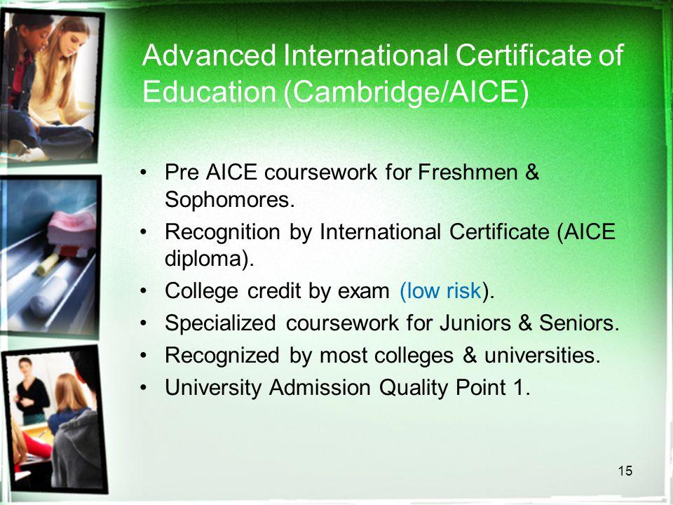 15 Advanced International Certificate of Education (Cambridge/AICE) Pre AICE coursework for Freshmen & Sophomores.