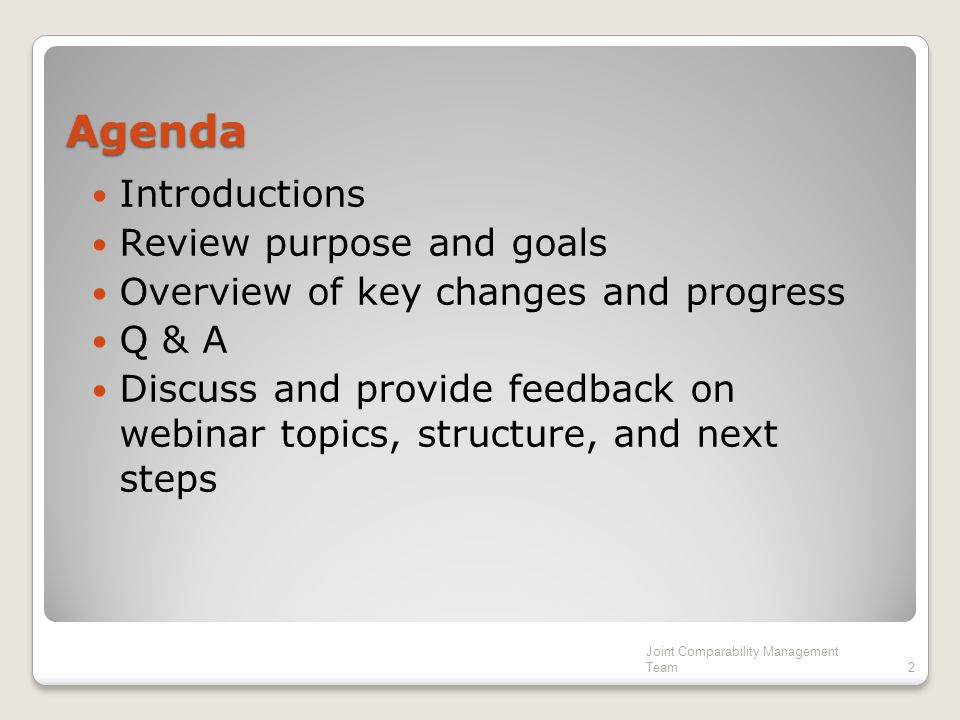 Agenda Introductions Review purpose and goals Overview of key changes and progress Q & A Discuss and provide feedback on webinar topics, structure, and next steps Joint Comparability Management Team2