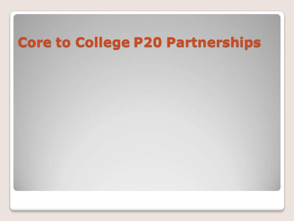 Core to College P20 Partnerships
