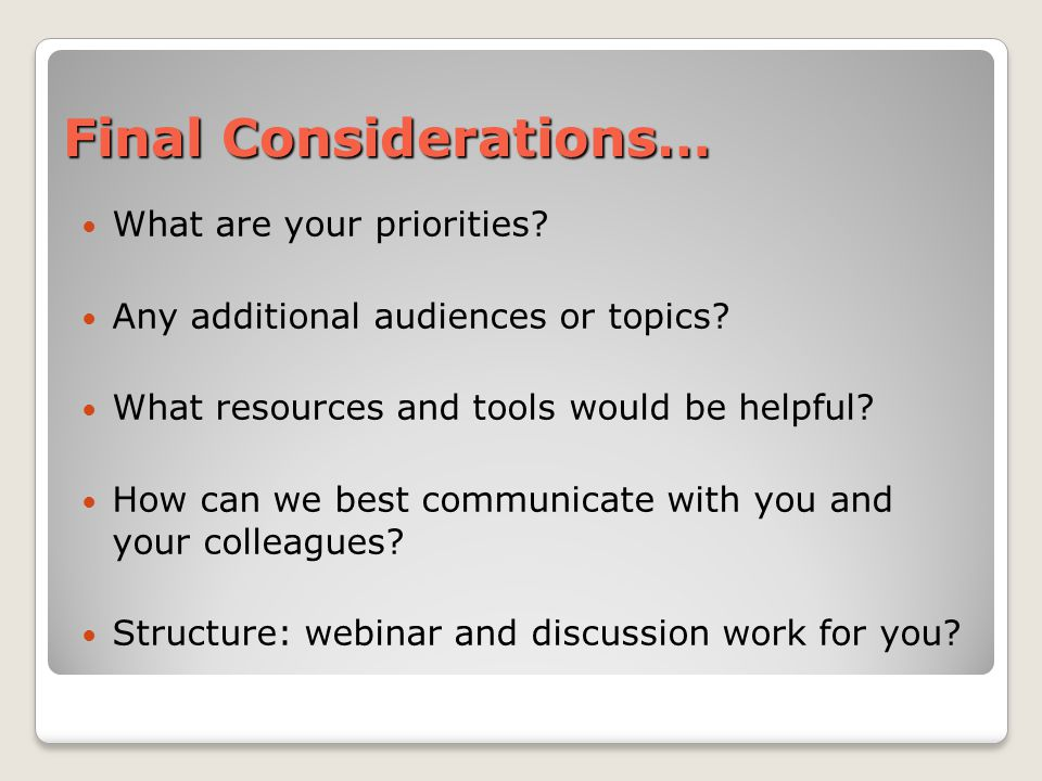 Final Considerations… What are your priorities.Any additional audiences or topics.