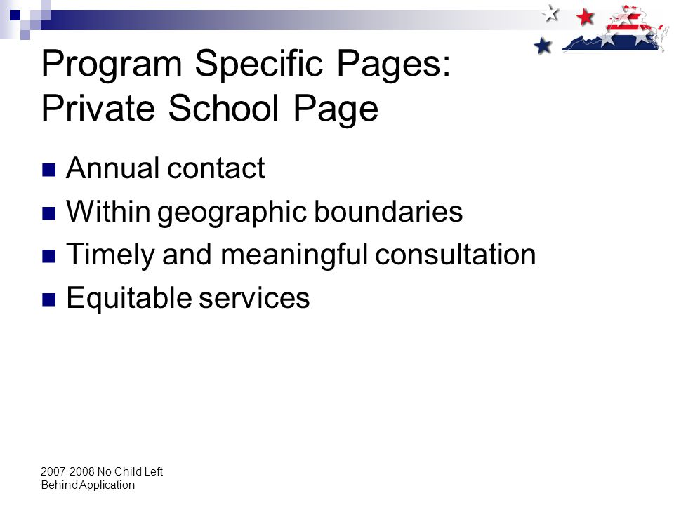 2007-2008 No Child Left Behind Application Program Specific Pages: Private School Page Annual contact Within geographic boundaries Timely and meaningful consultation Equitable services