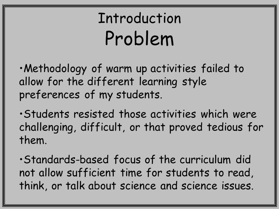 Introduction Problem Methodology of warm up activities failed to allow for the different learning style preferences of my students.