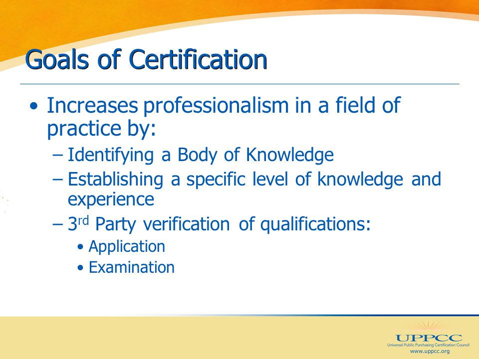 Benefits of Certification Professional Recognition Increased Credibility Increased Self-Confidence Increased Knowledge Enhances Value of Professional to the Employer