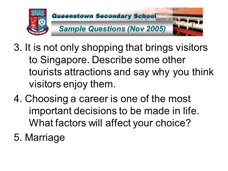 Sample Questions (Nov 2005) 3. It is not only shopping that brings visitors to Singapore.