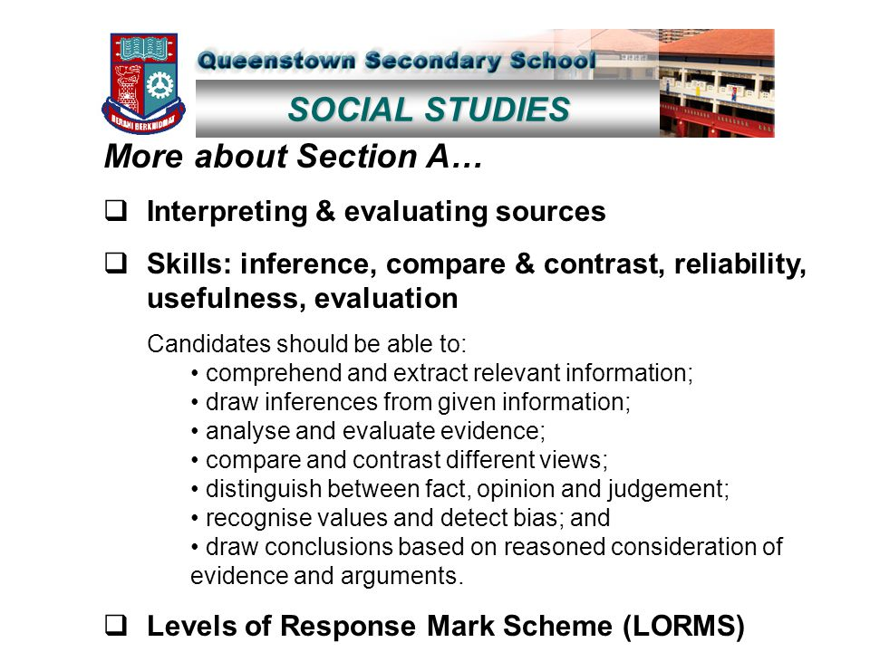 SOCIAL STUDIES More about Section A…  Interpreting & evaluating sources  Skills: inference, compare & contrast, reliability, usefulness, evaluation