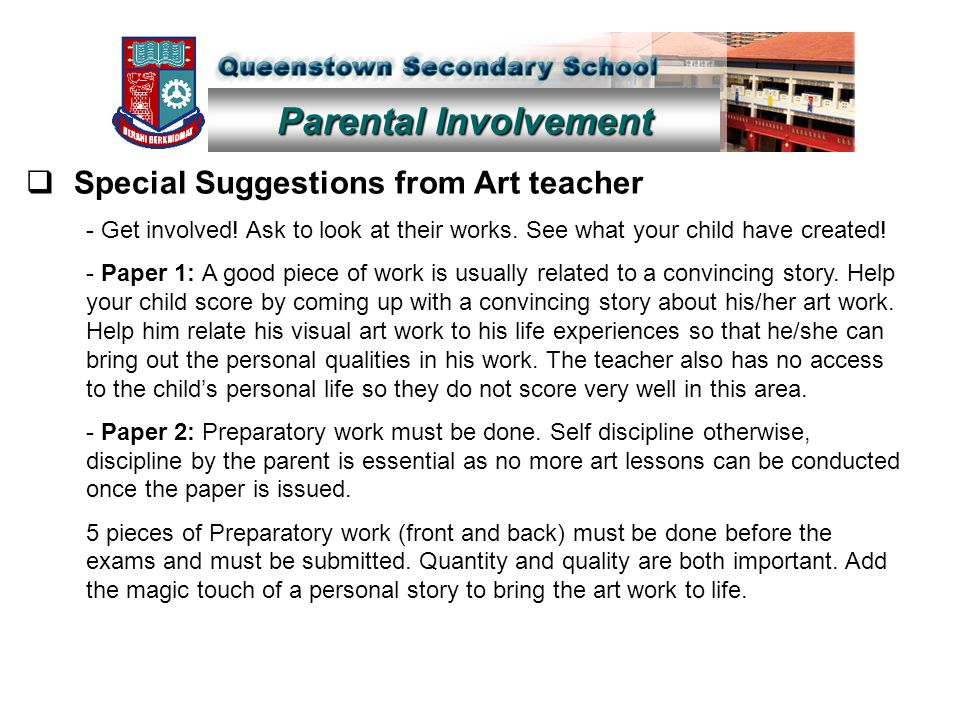 Parental Involvement  Special Suggestions from Art teacher - Get involved! Ask to look at their works. See what your child have created! - Paper 1: A