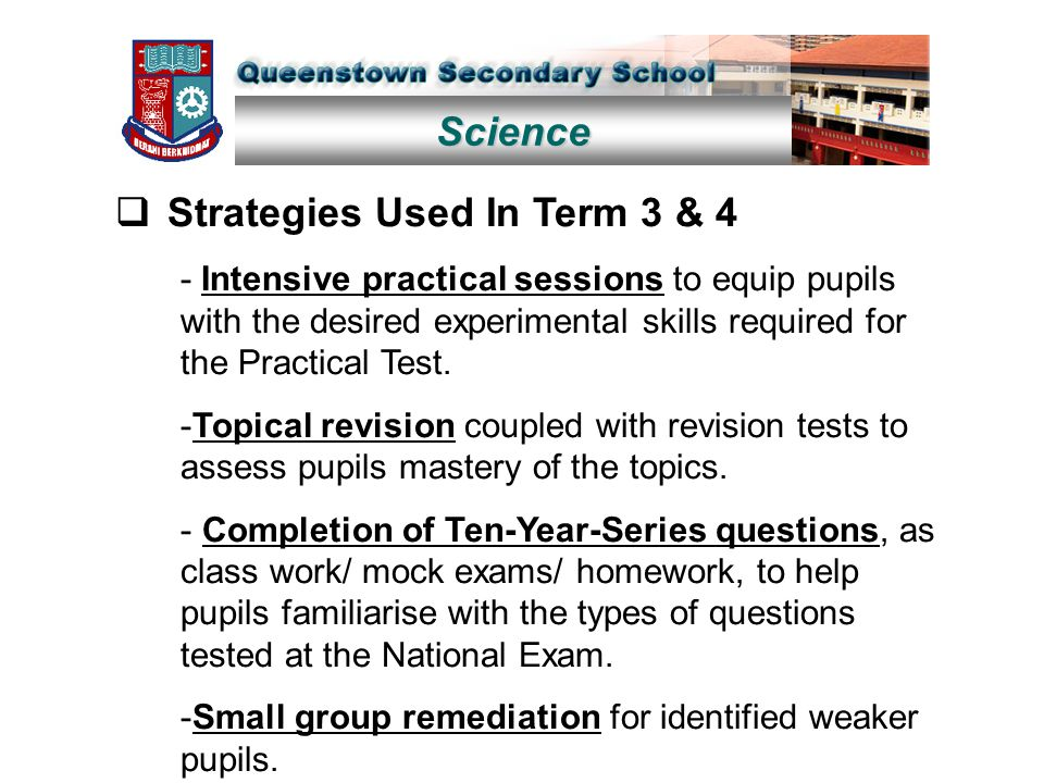 Science  Strategies Used In Term 3 & 4 - Intensive practical sessions to equip pupils with the desired experimental skills required for the Practical Test.