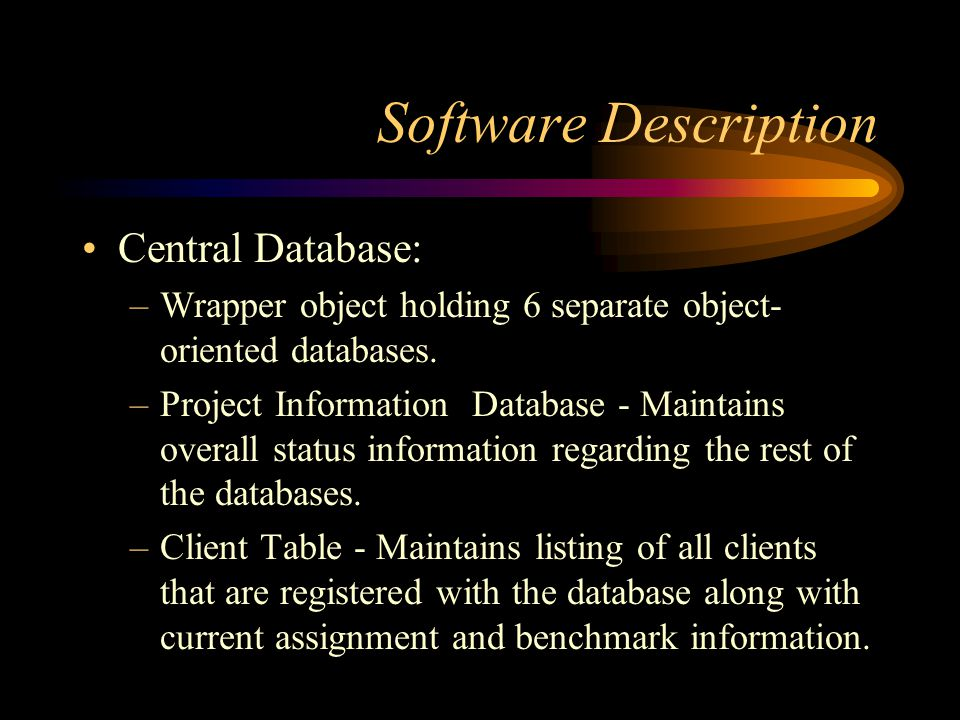 Software Description Considerations: –The central database must be able to handle the critical section problem for an unlimited number of processes. –