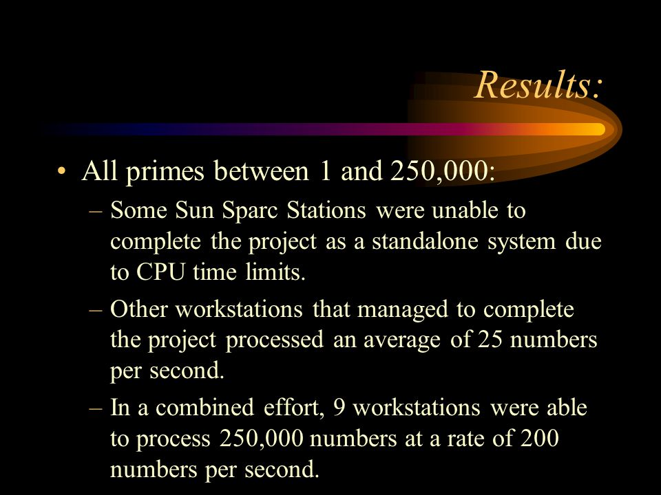 Results: All primes between 1 and 250,000: –One system was able to process 43 numbers per second.