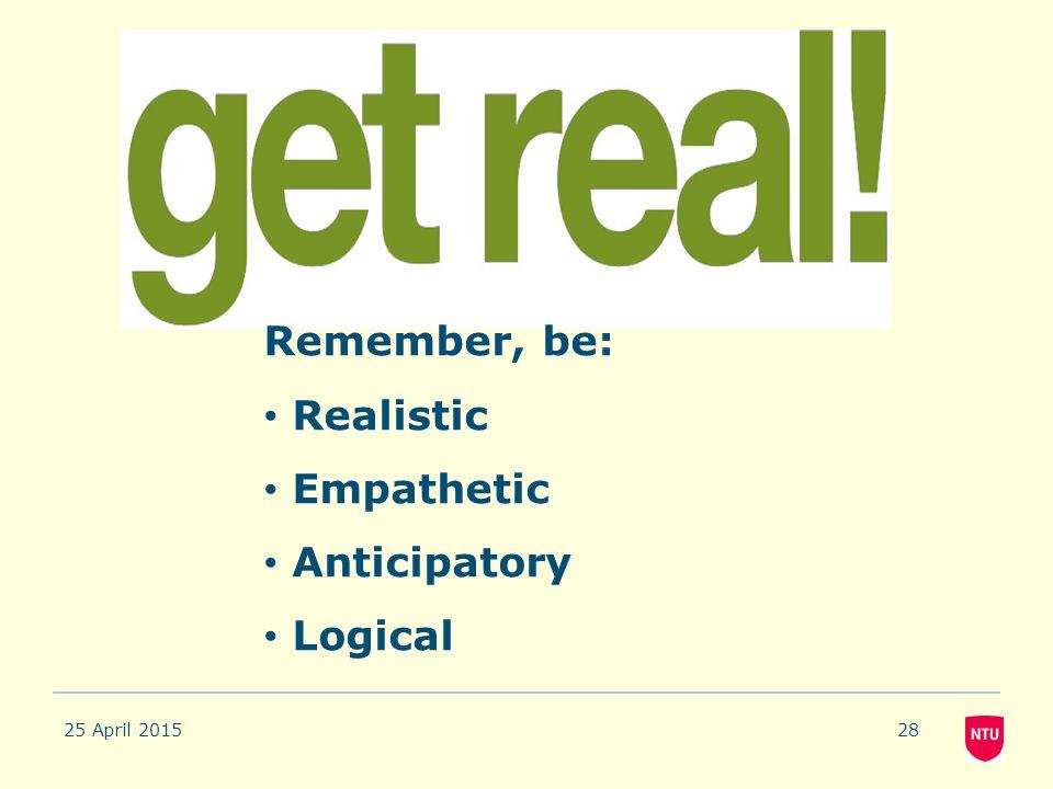 25 April 201528 Remember, be: Realistic Empathetic Anticipatory Logical