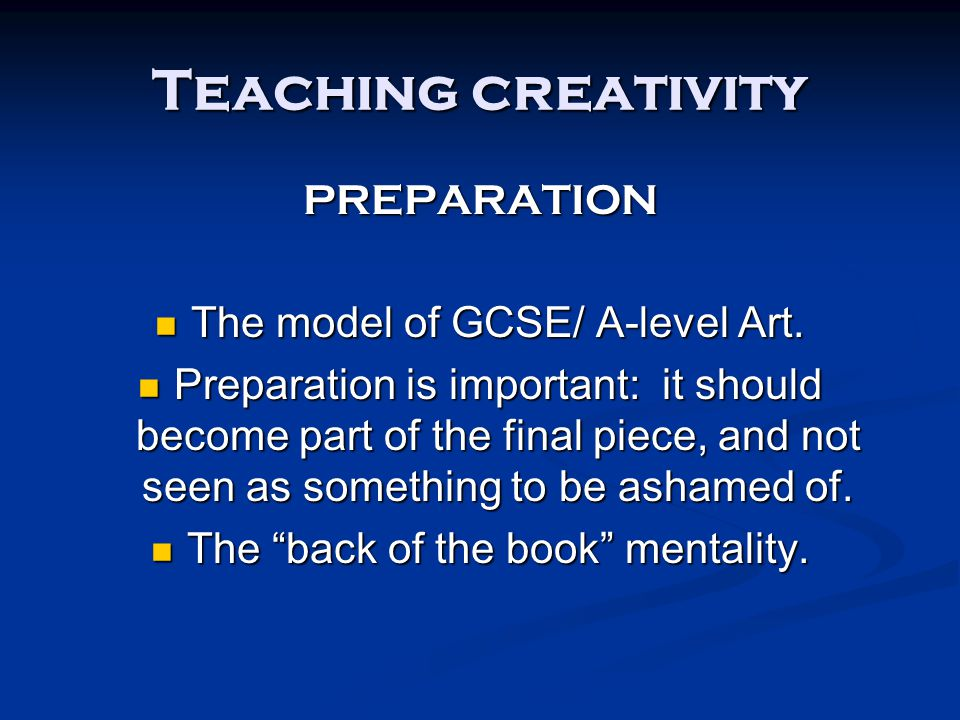 PREPARATION The model of GCSE/ A-level Art. The model of GCSE/ A-level Art. Preparation is important: it should become part of the final piece, and no