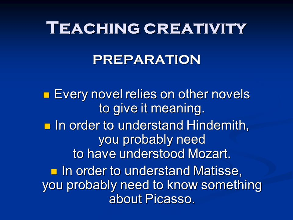 Teaching creativity PREPARATION Every novel relies on other novels to give it meaning. Every novel relies on other novels to give it meaning. In order
