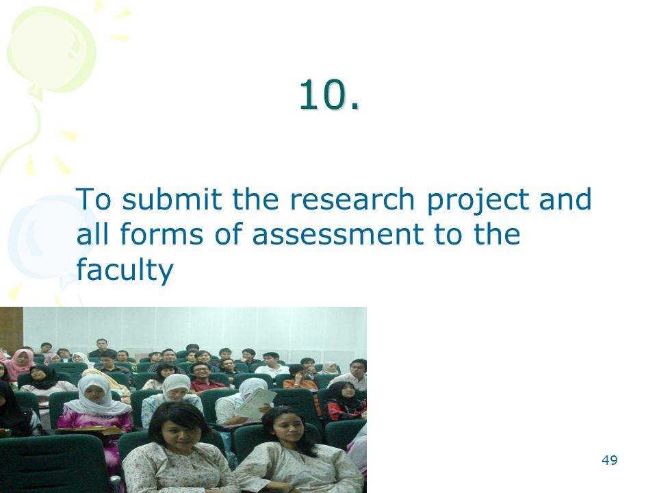 49 10. To submit the research project and all forms of assessment to the faculty