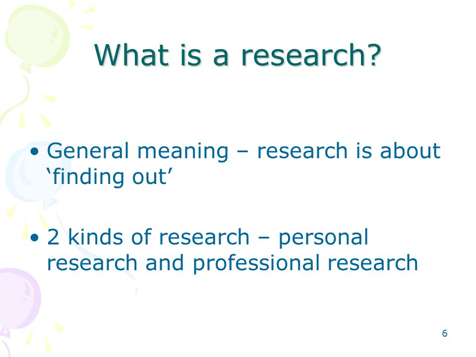 6 What is a research.