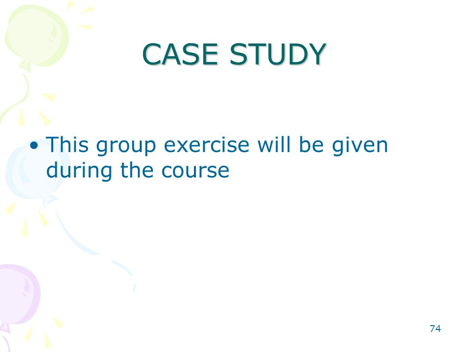 74 CASE STUDY This group exercise will be given during the course