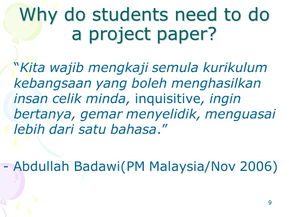 9 Why do students need to do a project paper.