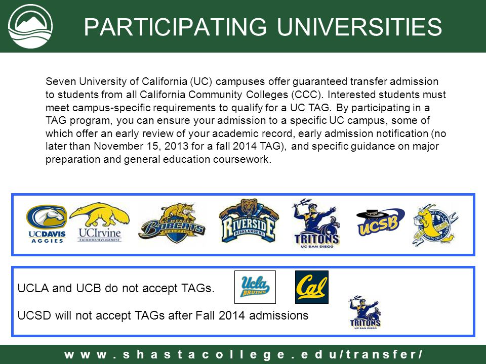 w w w. s h a s t a c o l l e g e. e d u / t r a n s f e r / PARTICIPATING UNIVERSITIES Seven University of California (UC) campuses offer guaranteed t