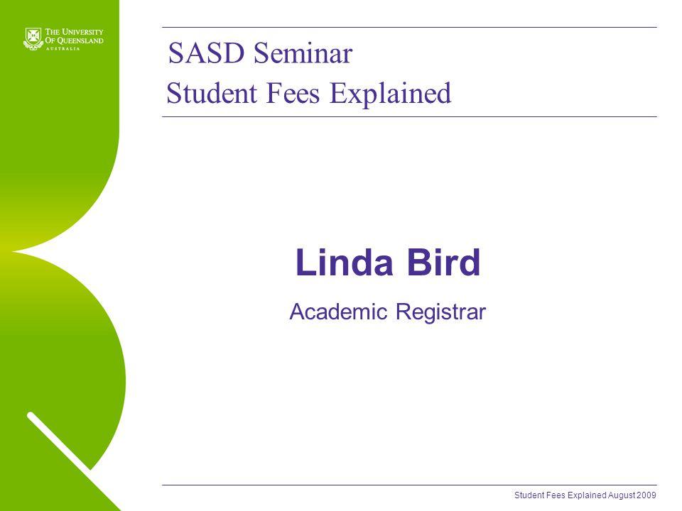 Student Fees Explained August 2009 Student Fees Explained Linda Bird Academic Registrar SASD Seminar