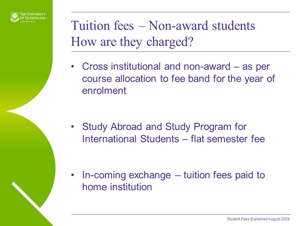 Student Fees Explained August 2009 Tuition fees – Non-award students How are they charged.