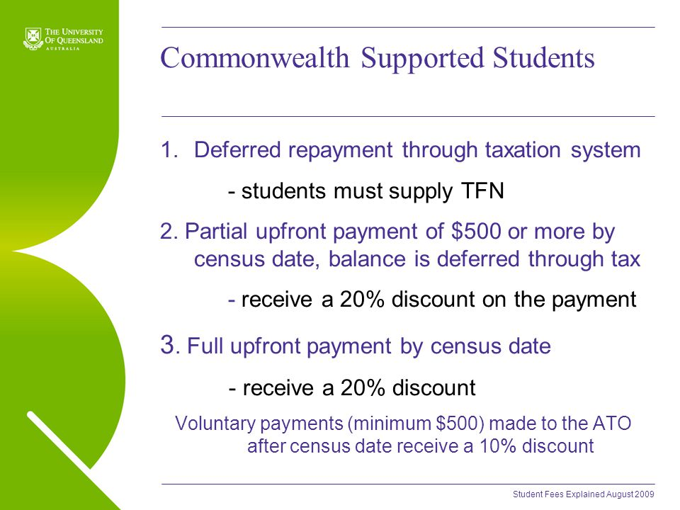 Student Fees Explained August 2009 Commonwealth Supported Students 1.Deferred repayment through taxation system - students must supply TFN 2.