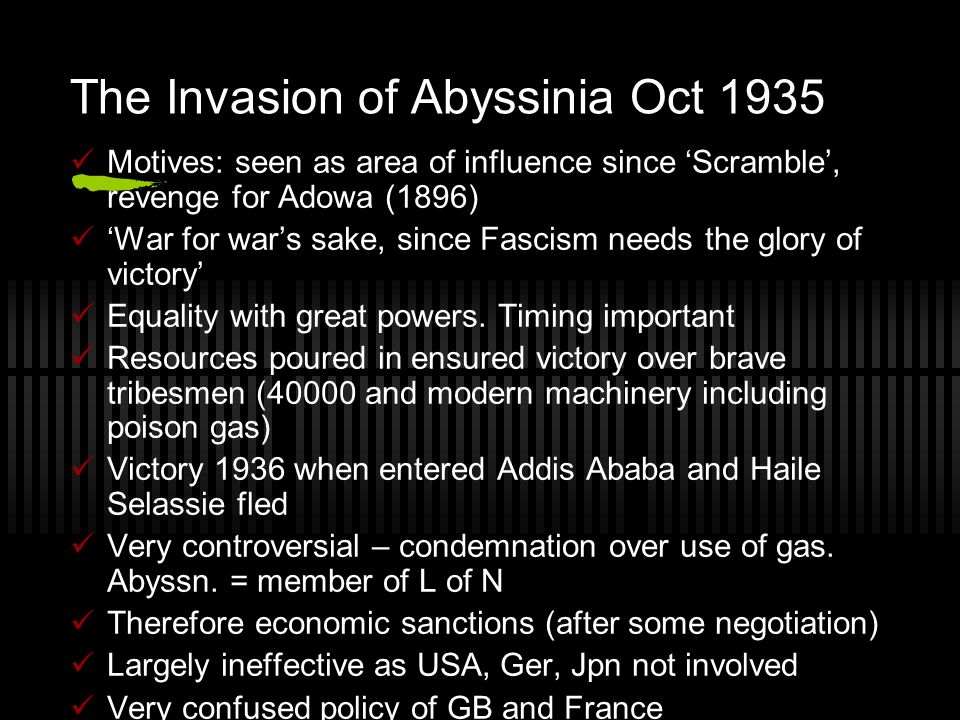 The Invasion of Abyssinia Oct 1935 Motives: seen as area of influence since 'Scramble', revenge for Adowa (1896) 'War for war's sake, since Fascism ne
