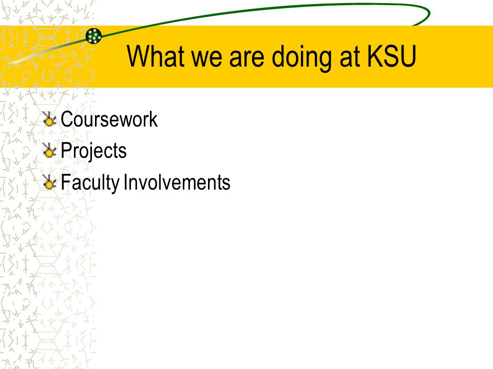 What we are doing at KSU Coursework Projects Faculty Involvements