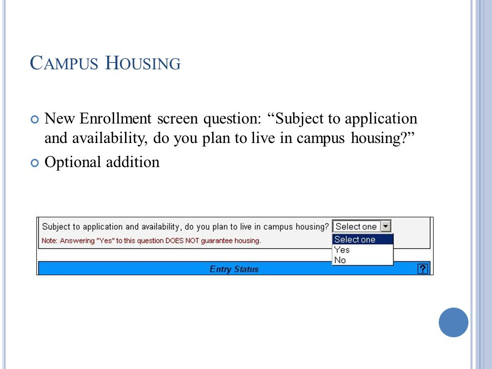 C AMPUS H OUSING New Enrollment screen question: Subject to application and availability, do you plan to live in campus housing Optional addition