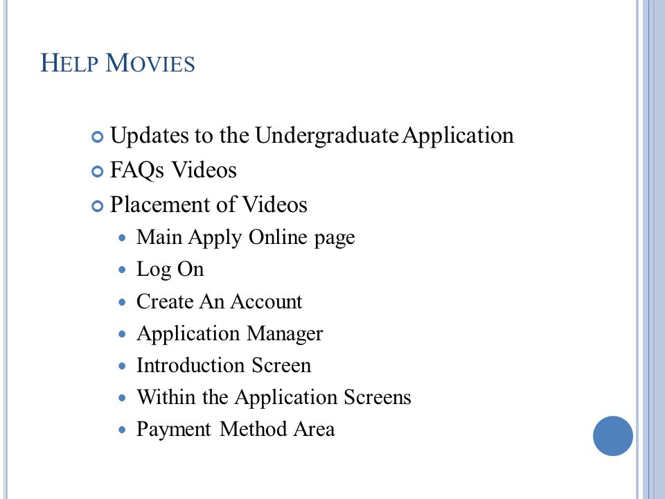 Updates to the Undergraduate Application FAQs Videos Placement of Videos Main Apply Online page Log On Create An Account Application Manager Introduction Screen Within the Application Screens Payment Method Area