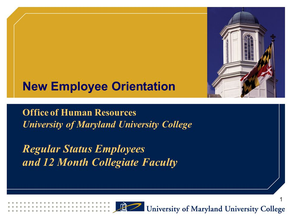 New Employee Orientation Office of Human Resources University of Maryland University College Regular Status Employees and 12 Month Collegiate Faculty