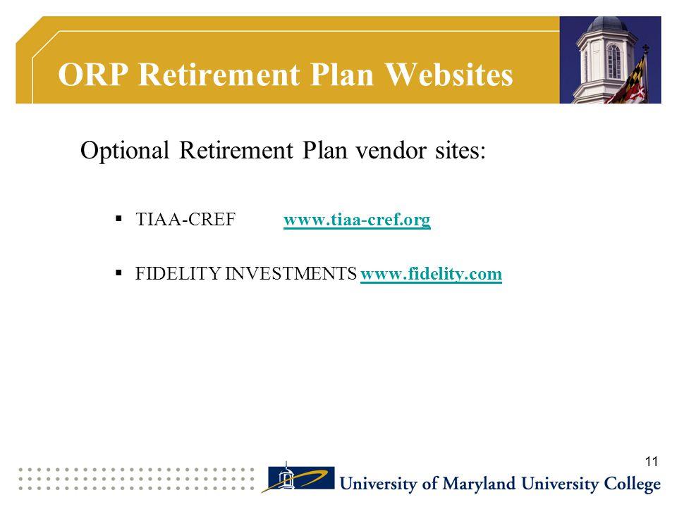 ORP Retirement Plan Websites Optional Retirement Plan vendor sites:  TIAA-CREF www.tiaa-cref.org  FIDELITY INVESTMENTS www.fidelity.com 11