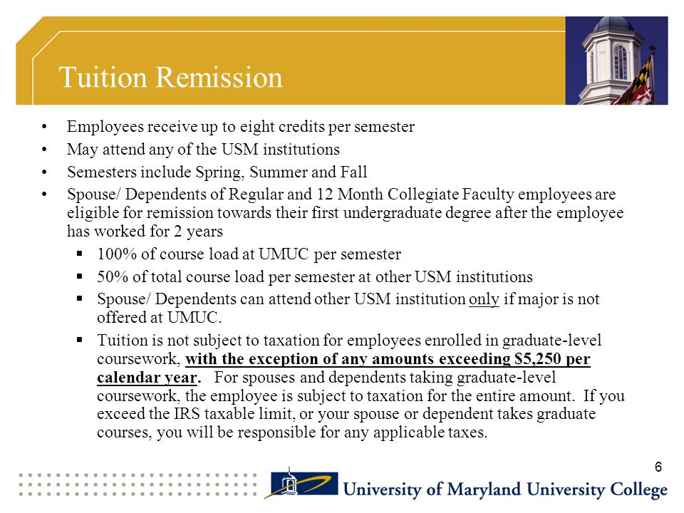 Tuition Remission Employees receive up to eight credits per semester May attend any of the USM institutions Semesters include Spring, Summer and Fall