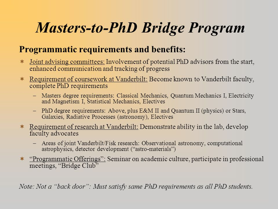 Masters-to-PhD Bridge Program Programmatic requirements and benefits:  Joint advising committees: Involvement of potential PhD advisors from the star