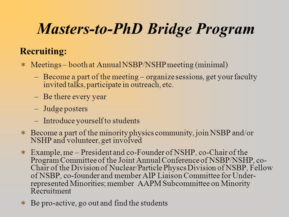 Masters-to-PhD Bridge Program Recruiting:  Meetings – booth at Annual NSBP/NSHP meeting (minimal) –Become a part of the meeting – organize sessions,