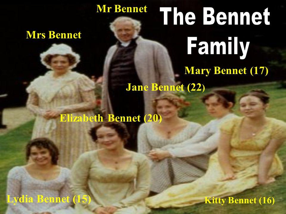 Mr Bennet Mrs Bennet Jane Bennet (22 ) Elizabeth Bennet (20) Lydia Bennet (15) Mary Bennet (17) Kitty Bennet (16)