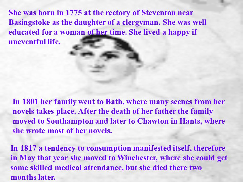 She was born in 1775 at the rectory of Steventon near Basingstoke as the daughter of a clergyman.