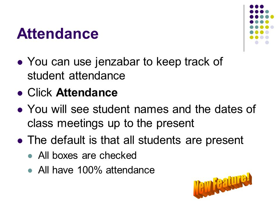 Attendance You can use jenzabar to keep track of student attendance Click Attendance You will see student names and the dates of class meetings up to
