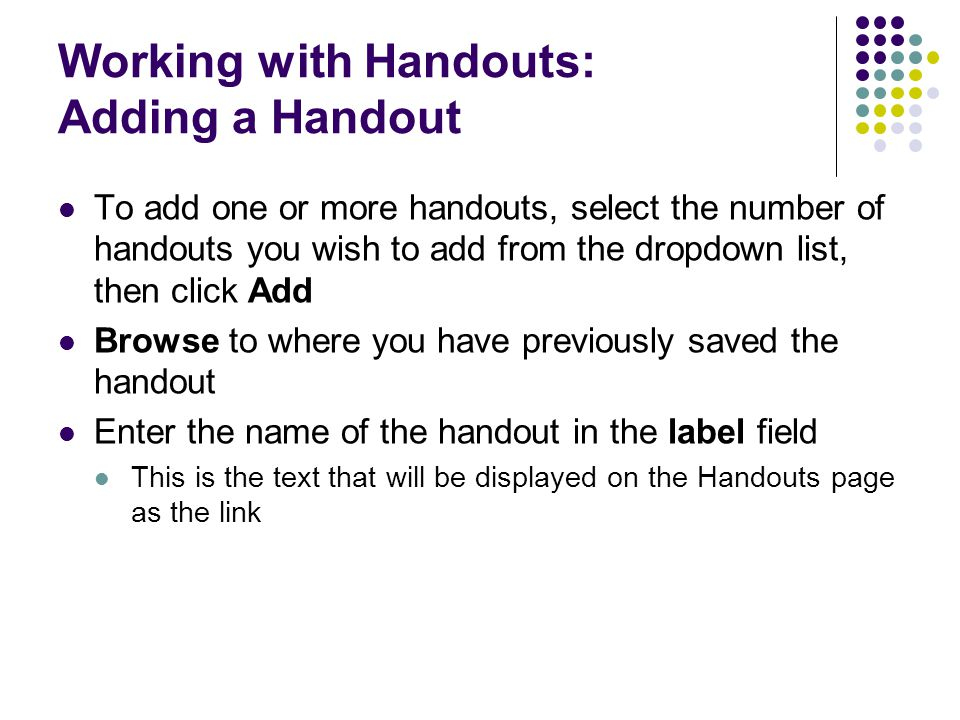 Working with Handouts: Adding a Handout To add one or more handouts, select the number of handouts you wish to add from the dropdown list, then click