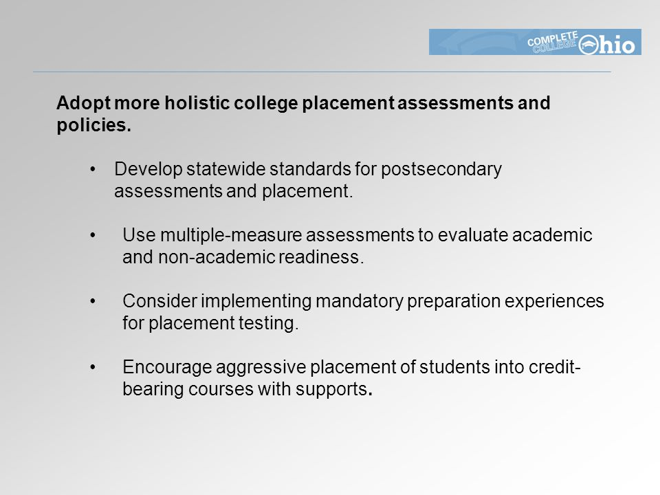 Adopt more holistic college placement assessments and policies.