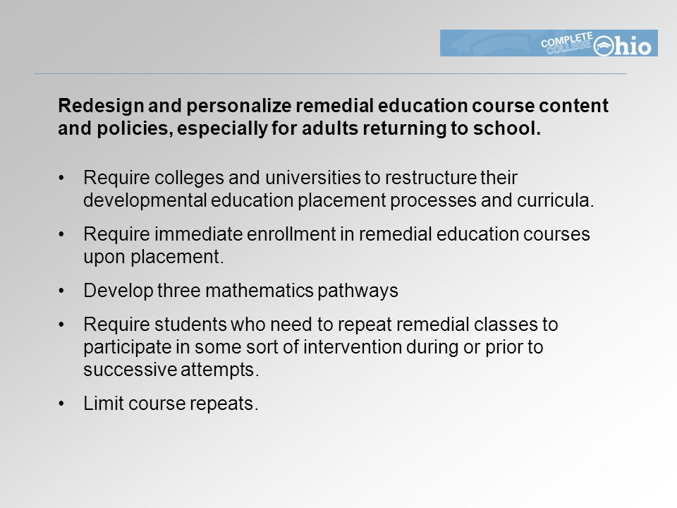 Redesign and personalize remedial education course content and policies, especially for adults returning to school.