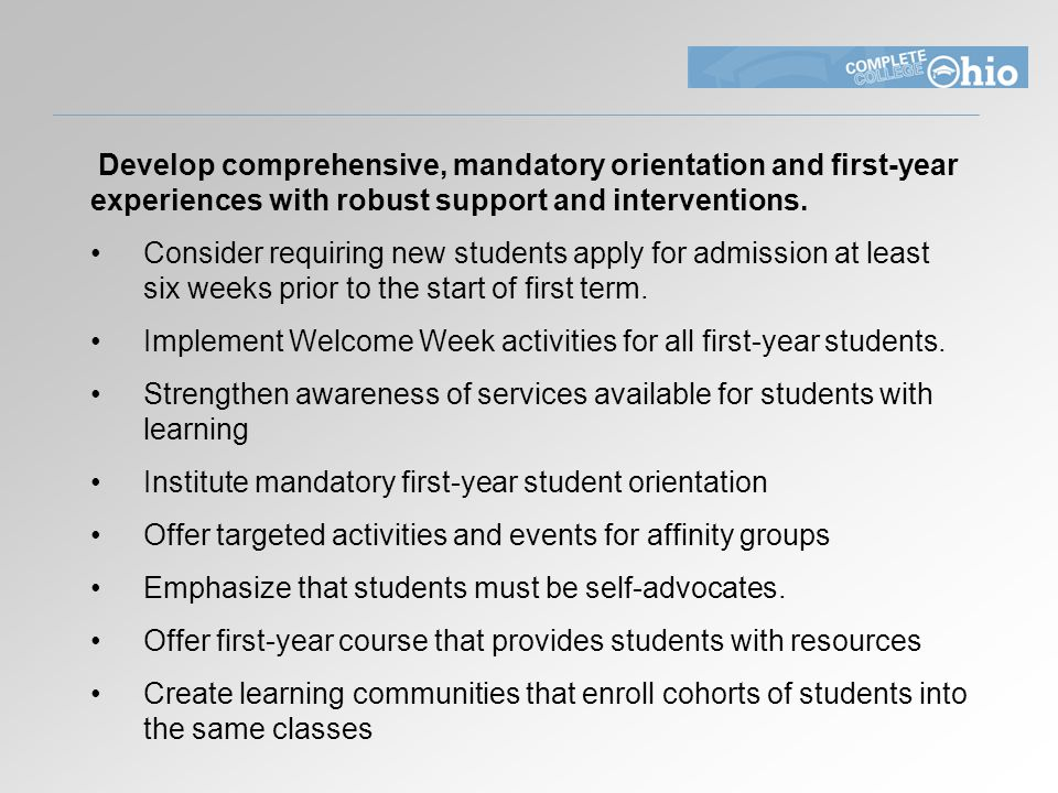 Develop comprehensive, mandatory orientation and first-year experiences with robust support and interventions.