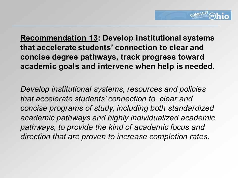 Recommendation 13: Develop institutional systems that accelerate students' connection to clear and concise degree pathways, track progress toward academic goals and intervene when help is needed.