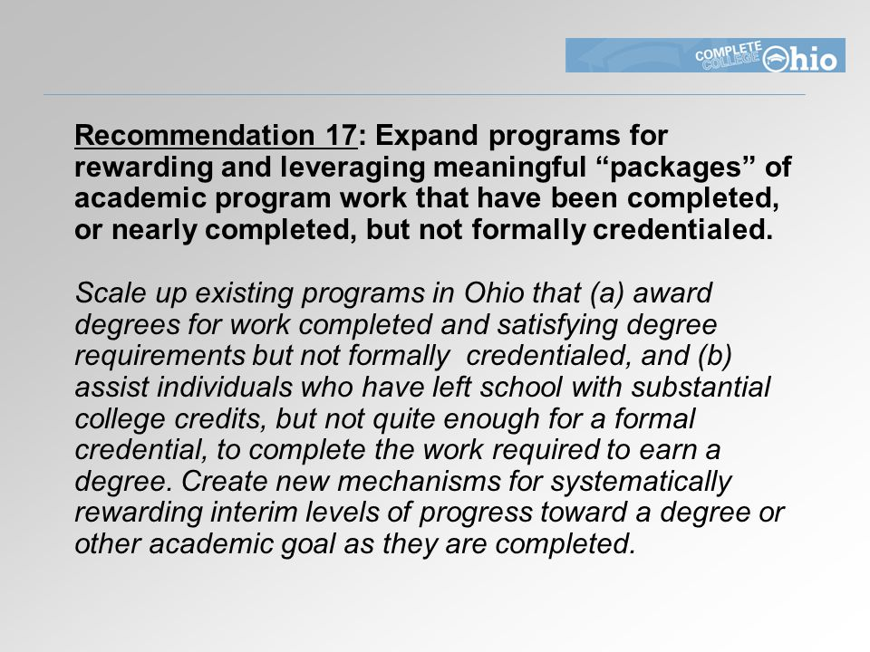 Recommendation 17: Expand programs for rewarding and leveraging meaningful packages of academic program work that have been completed, or nearly completed, but not formally credentialed.